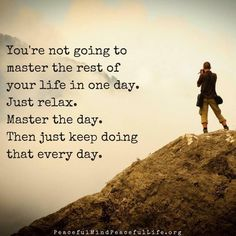 Dream Chasing You're not going to master the rest of your life in one day. Just relax. Master the day. Positive Quotes, Motivational Quotes, Inspirational Quotes, Wall Quotes, Great Quotes, Quotes To Live By, One Day Quotes, Time Quotes, Libra