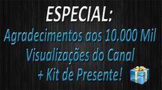 ESPECIAL - Agradecimentos aos 10.000 Mil Visualizações do Canal + Kit de...