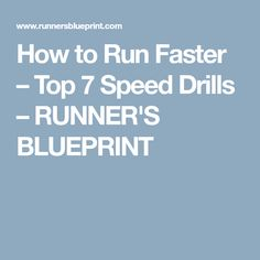 How to Run Faster – Top 7 Speed Drills – RUNNER'S BLUEPRINT
