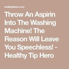 Throw An Aspirin Into The Washing Machine! The Reason Will Leave You Speechless! - Healthy Tip Hero