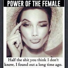 The power of the female : half the shit you think I don't know, I found out a long time ago. Funny Women Quotes, Love Quotes Funny, Funny Quotes For Teens, Random Quotes, Awesome Quotes, Fake Identity, Dont You Know, Mode Blog, Art Prompts