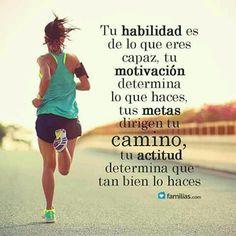 Tu Habilidad es de lo que eres capaz, tu Motivación determina lo que haces, tus Metas dirigen tu camino, tu Actitud determina que tan bien lo haces. #Running #Correr #Motivación #Inspiración