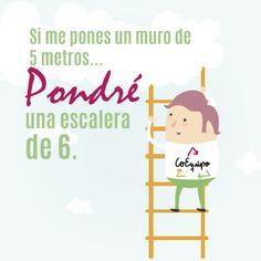 Si me pones un muro de 5 metros, pondré una escalera de 6... #Coach #Coequipo #Motivacion