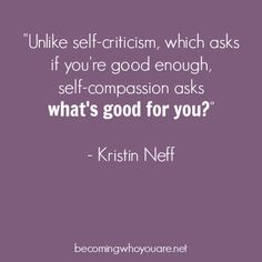 "From ""Self-Compassion"" by Kristin Neff"