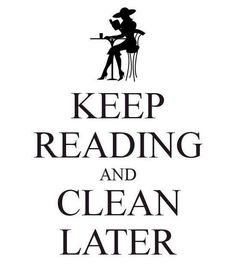 Keep Reading and Clean Later