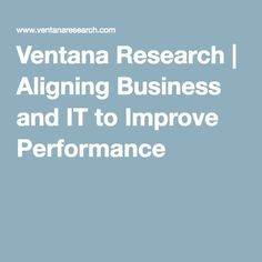 Ventana Research | Aligning Business and IT to Improve Performance