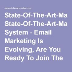 """State-Of-The-Art-Mailer System - Email Marketing Is Evolving, Are You Ready To Join The """"Click Rate"""" (CTR) Movement?"""