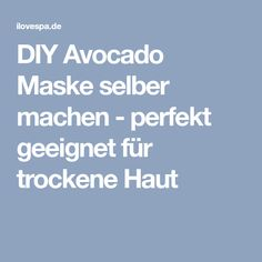 DIY Avocado Maske selber machen - perfekt geeignet für trockene Haut