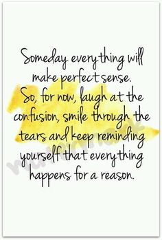 "I totally live by this ""... Everything happens for a reason""  Why can't I keep this in mind every moment of my being???"