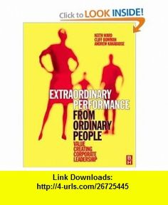 Extraordinary Performance from Ordinary People Value Creating Corporate Leadership (9780750683012) Keith Ward, Cliff Bowman, Andrew Kakabadse , ISBN-10: 0750683015  , ISBN-13: 978-0750683012 ,  , tutorials , pdf , ebook , torrent , downloads , rapidshare , filesonic , hotfile , megaupload , fileserve