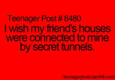 Then I could sneak out to them every night!!! Haha