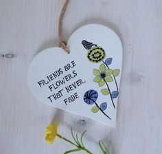'Friends Are Flowers That Never Fade' Hand Painted Wooden Hanging Heart