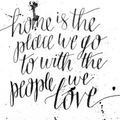 """- AMY ROCHELLE PRESS - """"Home is the place we go to with the people we love"""" - Bob Goff. Hand lettered quote. Sweet Sayings, Sweet Quotes, Hand Lettering Quotes, Typography, Bob Goff, My Community, Happy Thoughts, Custom Invitations, Lovely Things"""