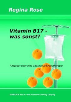 Vitamin B17 – was sonst?: Ratgeber über eine alternative Krebstherapie | Erfolgsebook - Spannend, unterhaltsam und überraschend ...