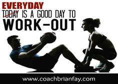 Everyday is a good day to work out.  #Motivation #Inspiration #Fitness #Coachbrianfay