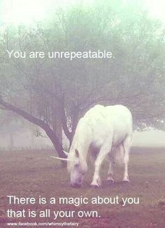 You are like a unicorn... Or any other magical creature