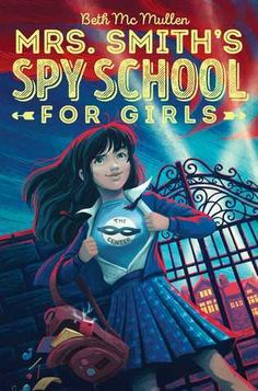 Mrs. Smith's Spy School for Girls by Beth McMullen....A girl discovers her boarding school is actually an elite spy-training program, and she must learn the skills of the trade in order to find her mother in this action-packed middle grade debut.  After a botched escape plan from her boarding school, Abigail is stunned to discover the school is actually a cover for an elite spy ring called The,,, Tags Title: #Read book Mrs. Smith's Spy School for Girls by Beth McMullen #Download book Mrs…