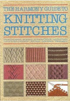 The Harmony Guide To Knitting Stitches - A Comprehensive Pattern Library