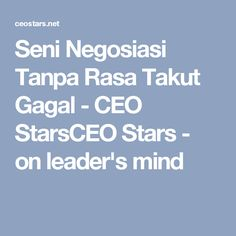 Seni Negosiasi Tanpa Rasa Takut Gagal - CEO StarsCEO Stars - on leader's mind