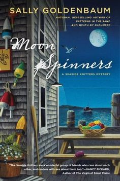 Moon Spinners (2010) (The third book in the Seaside Knitters Mystery series) A novel by Sally Goldenbaum