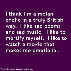 I think I'm a melancholic...