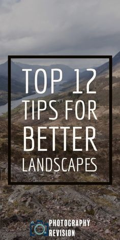 Top 12 Tips For Better Landscape Photos - Photography Revision