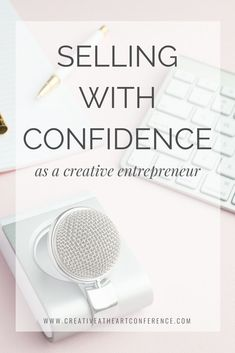 Selling with Confidence as a Creative Entrepreneur // Creative at Heart #bosslady #confidence