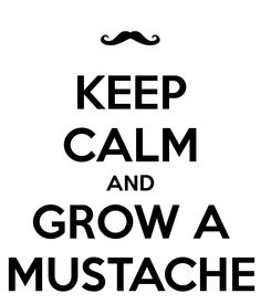 mustache pictures | KEEP CALM AND GROW A MUSTACHE - KEEP CALM AND CARRY ON Image Generator ...
