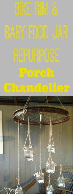 Such a clever repurpose ~ an old rusted bike rim and baby food jars turned into a rustic porch chandelier