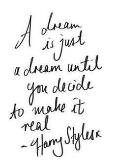 A dream is just a dream until you decide to make it real. #quotes #words #inspiration