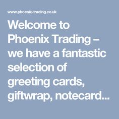 Welcome to Phoenix Trading – we have a fantastic selection of greeting cards, giftwrap, notecards, Christmas cards, advent calendars and stationery at great value prices. As the the world's number one direct selling greeting card and Stationery Company, all of our products are sold through our Independent Phoenix Traders who work from home running their own business.