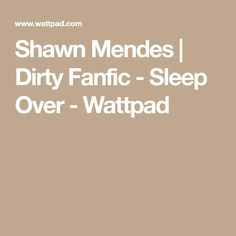 Read Sleep Over from the story Shawn Mendes Everclear, Shawn Mendes Imagines, Wattpad Stories, Magcon, Sleepover, Babe, Magcon Boys, Pajama Party