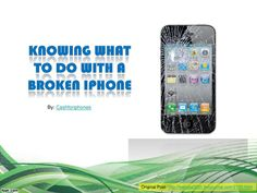 knowing-what-to-do-with-a-broken-iphone by cash4iphones via Slideshare