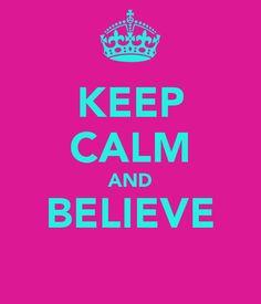 KEEP CALM AND BELIEVE