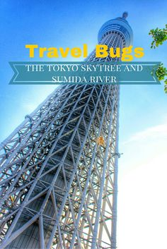 Travel Bugs: The Tokyo Skytree and Sumida River