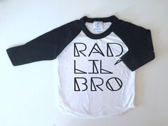 Hey, I found this really awesome Etsy listing at https://www.etsy.com/listing/205284716/rad-lil-bro-tee-rad-little-brother