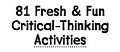 http://www.mathematicshed.com/uploads/1/2/5/7/12572836/81_fun_critical_thinking_activities.pdf