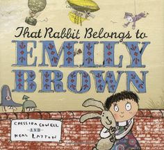 That Rabbit Belongs to Emily Brown, by Cressida Cowell and Neal Layton A SUPER DUPER FAVORITE
