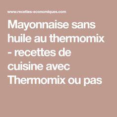 Mayonnaise sans huile au thermomix - recettes de cuisine avec Thermomix ou pas