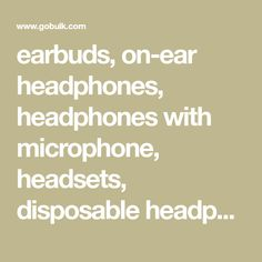 earbuds, on-ear headphones, headphones with microphone, headsets, disposable headphones, cheap headphones