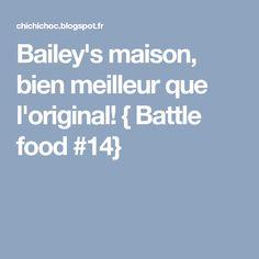 Bailey's maison, bien meilleur que l'original! { Battle food #14}