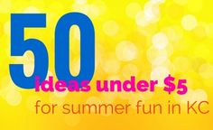 50 Under $5 for Summer Fun in Kansas City - All About Kansas City - Web Exclusives 2016 - Kansas City, MO
