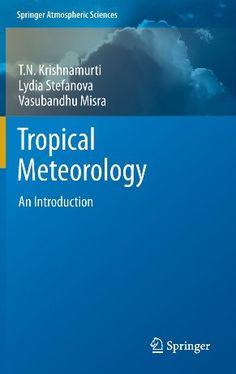 Tropical meteorology : an introduction / T.N. Krishnamurti, Lydia Stefanova, Vasubandhu Misra (2013)
