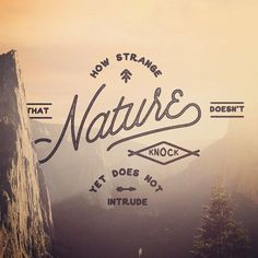 How strange that nature does not knock, and yet does not intrude - Emily Dickinson