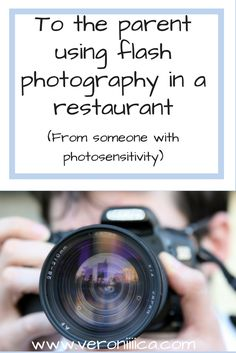 To the parent using flash photography in a restaurant, from a person with photosensitivity.  This is about migraines but also works for epilepsy, anxiety, PTSD, autism, or anyone who hates strobe lights
