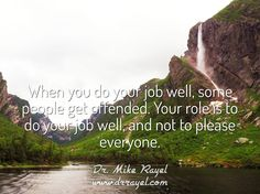 When you do your job well, some people get offended. Your role is to do your job well, and not to please everyone. #inspirationalquotes #motivationalquotes #dayofpositivity #dailymotivation #goodday #motivational #inspirational  #motivationalmd #getinspired #wordstoliveby #iloveNL #exploreNL #newfoundland #iloveCanada #grosmorne #westernbrookpond #exploreCanada