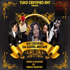 IKO CERTIFIED 254 GOSPEL VIDEO MIXTAPE - AUDIO VERSION by DEEJAY SELEKTAH on SoundCloud