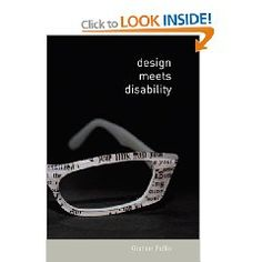 Design Meets Disability by by Graham Pullin.... Designing with disabled in mind creates without question better designs!