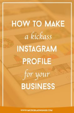 How to Make a Kickass Instagram Profile for Your Business - Microblading Hub