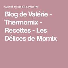 Blog de Valérie - Thermomix - Recettes - Les Délices de Momix